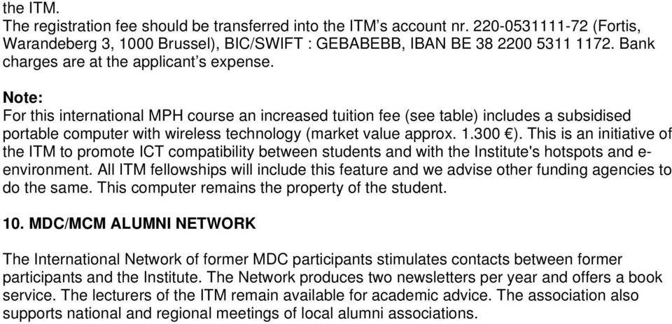 Note: For this international MPH course an increased tuition fee (see table) includes a subsidised portable computer with wireless technology (market value approx. 1.300 ).