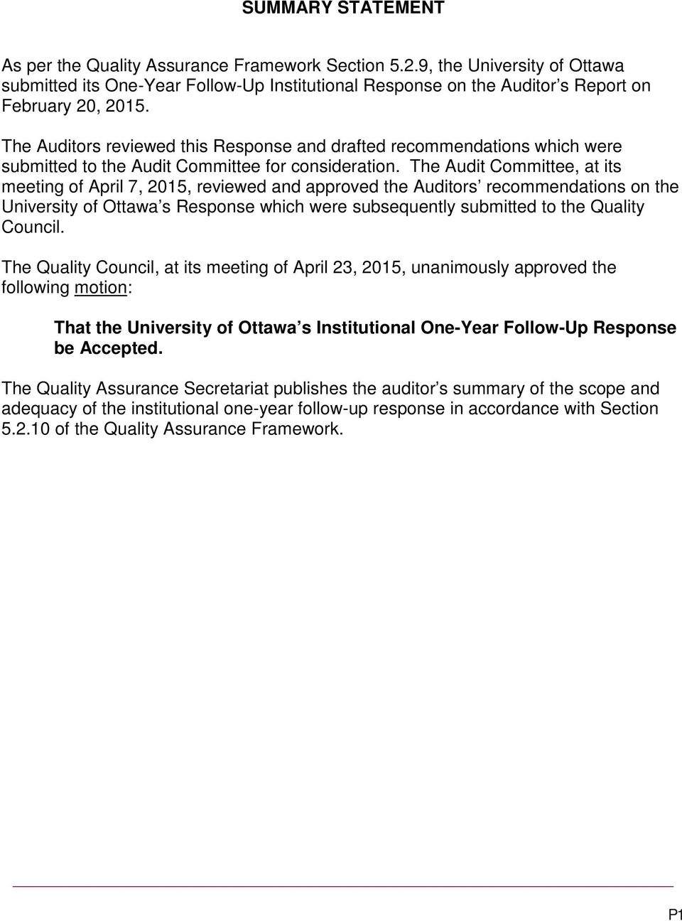 The Audit Committee, at its meeting of April 7, 2015, reviewed and approved the Auditors recommendations on the University of Ottawa s Response which were subsequently submitted to the Quality
