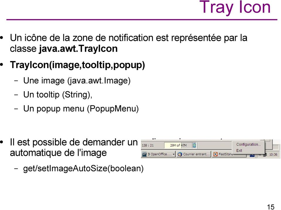 trayicon TrayIcon(image,tooltip,popup) Une image (image) Un tooltip
