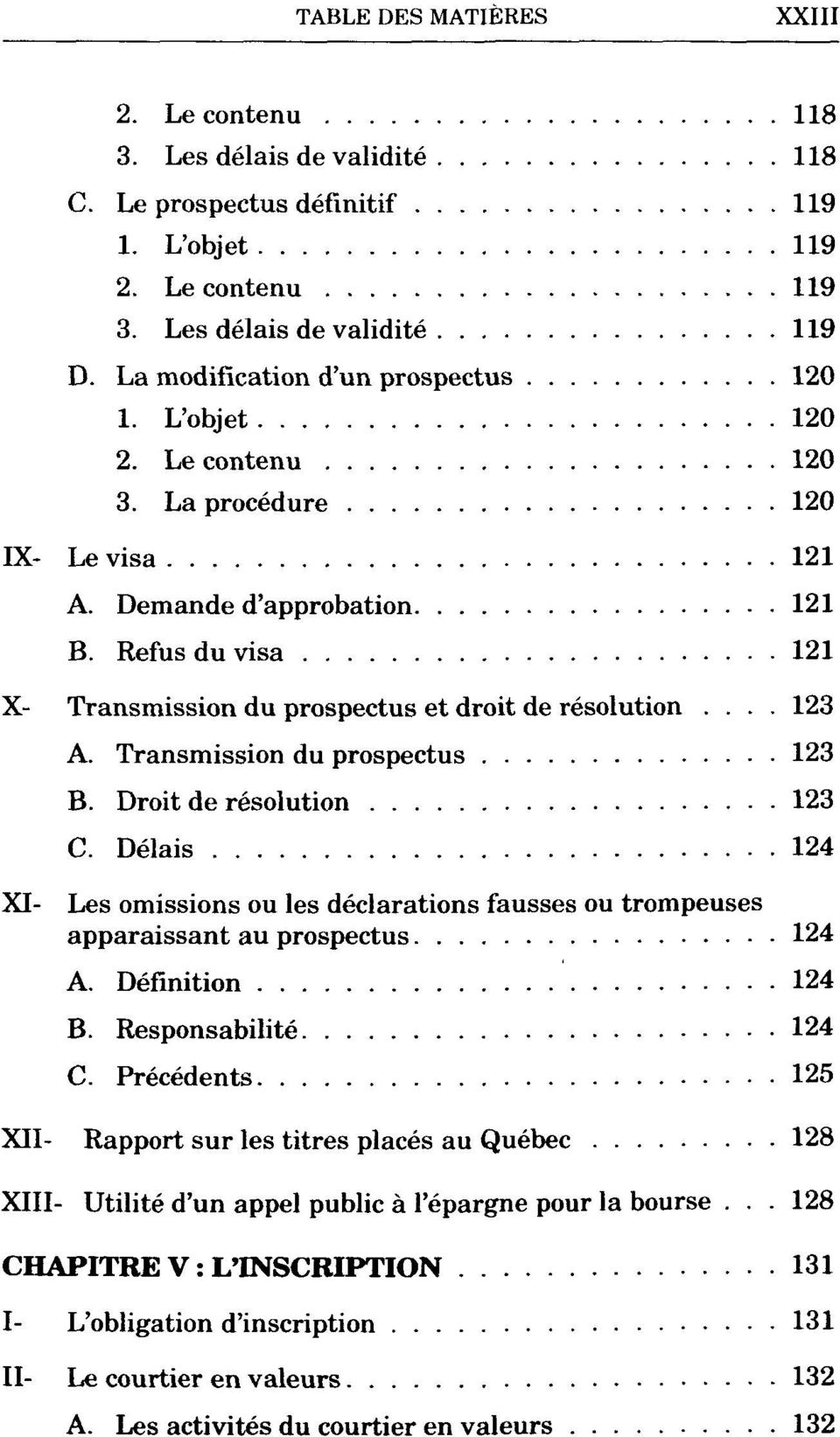 Refusduvisa 121 X- Transmission du prospectus et droit de resolution... 123 A. Transmission du prospectus 123 B. Droit de resolution 123 C.