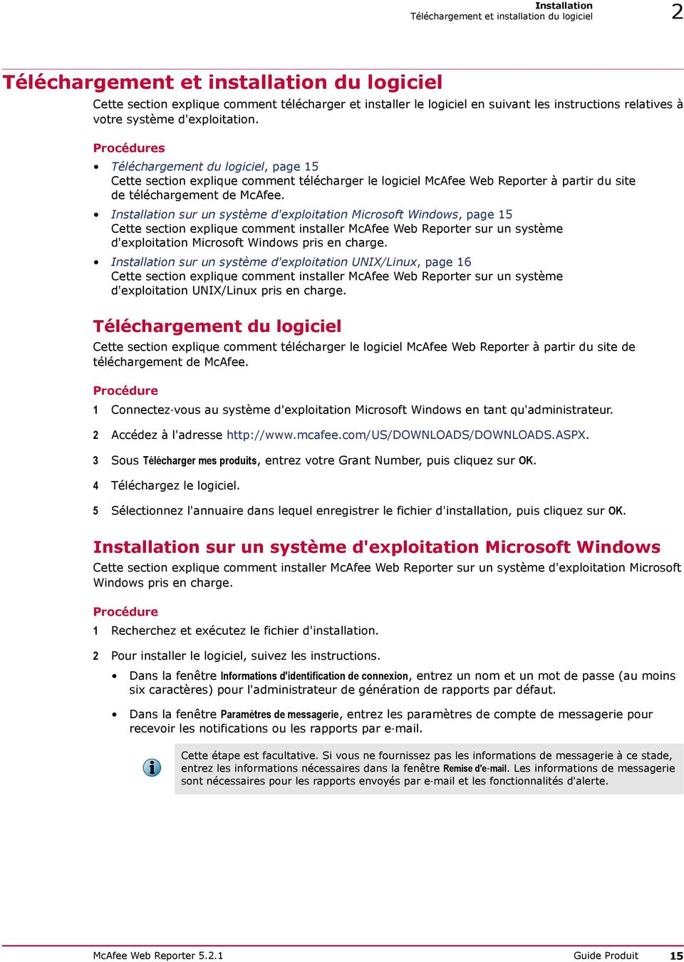 Installation sur un système d'exploitation Microsoft Windows, page 15 Cette section explique comment installer McAfee Web Reporter sur un système d'exploitation Microsoft Windows pris en charge.