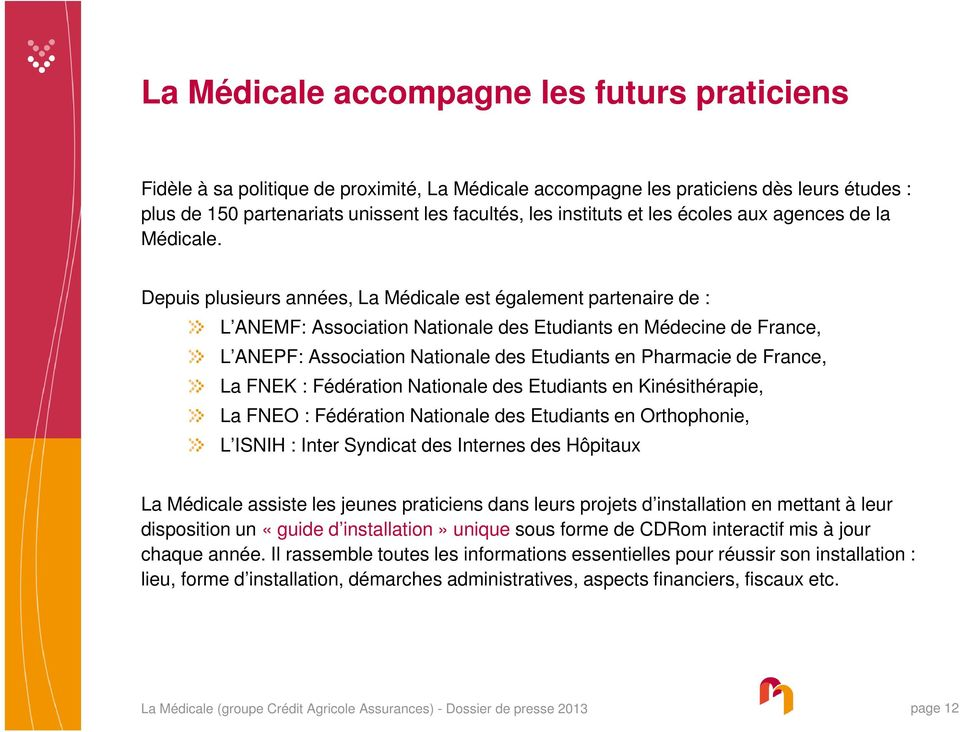 Depuis plusieurs années, La Médicale est également partenaire de : L ANEMF: Association Nationale des Etudiants en Médecine de France, L ANEPF: Association Nationale des Etudiants en Pharmacie de