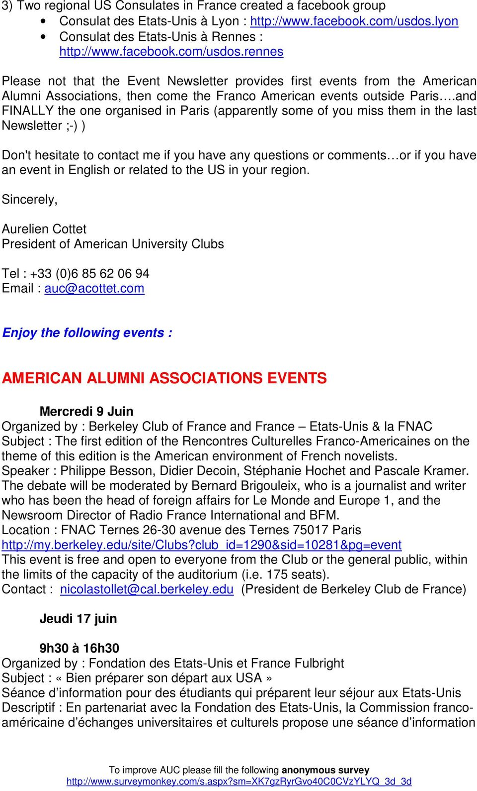 rennes Please not that the Event Newsletter provides first events from the American Alumni Associations, then come the Franco American events outside Paris.