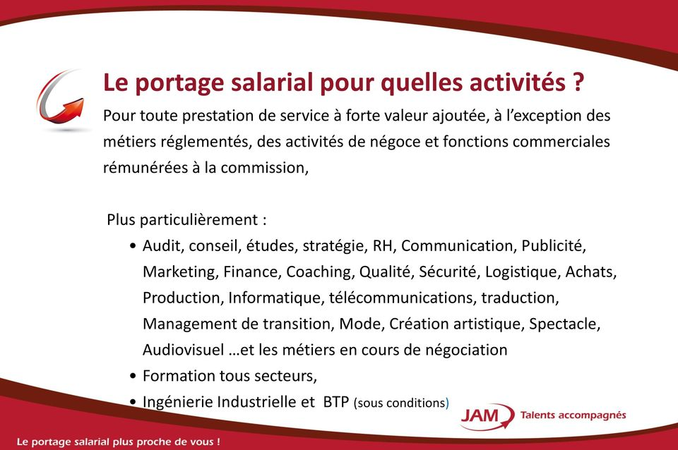 rémunérées à la commission, Plus particulièrement : Audit, conseil, études, stratégie, RH, Communication, Publicité, Marketing, Finance, Coaching, Qualité,