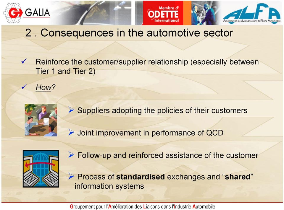 Suppliers adopting the policies of their customers Joint improvement in performance