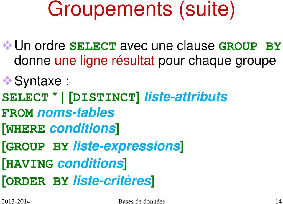 liste-attributs FROM noms-tables [WHERE conditions] [GROUP BY