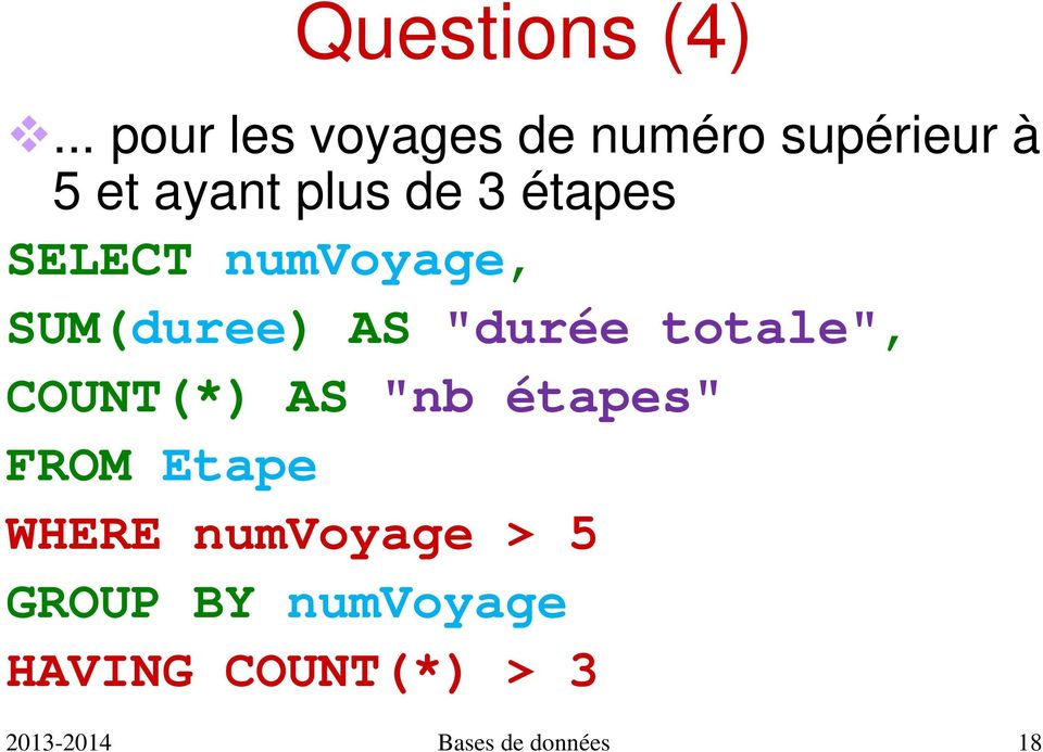 "étapes SELECT numvoyage, SUM(duree) AS ""durée totale"", COUNT(*)"