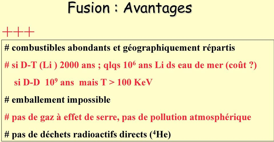 ) si D-D 10 9 ans mais T > 100 KeV # emballement impossible # pas de gaz à