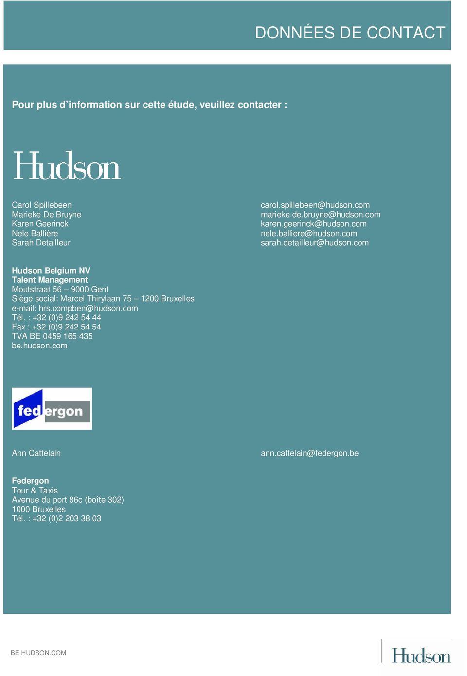 com Hudson Belgium NV Talent Management Moutstraat 56 9000 Gent Siège social: Marcel Thirylaan 75 1200 Bruxelles e-mail: hrs.compben@hudson.com Tél.