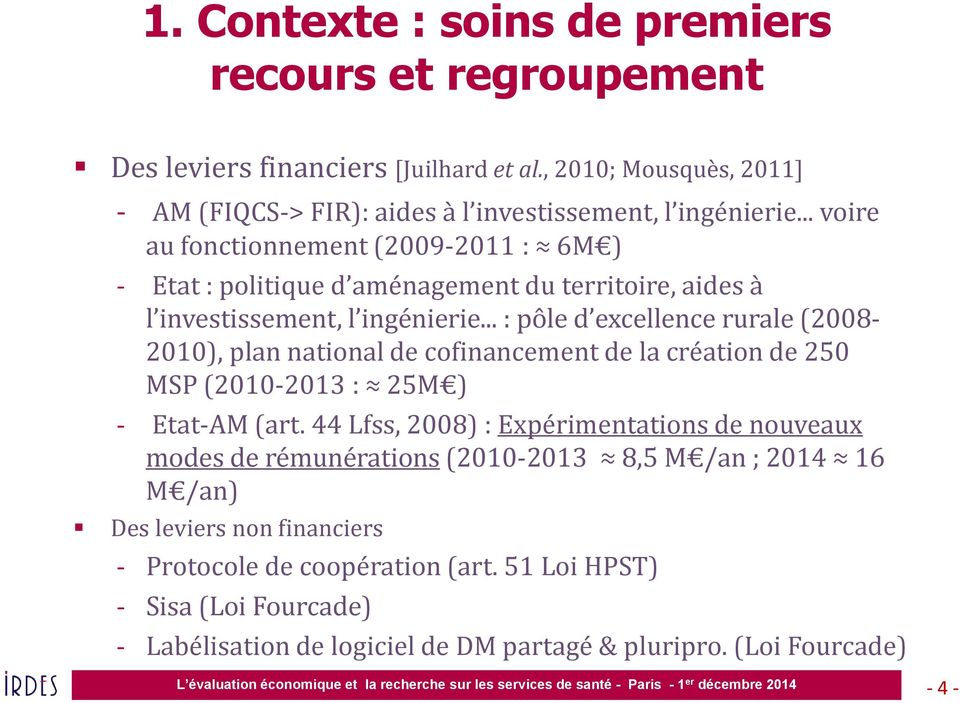 .. : pôle d excellence rurale (2008-2010), plan national de cofinancement de la création de 250 MSP (2010-2013 : 25M ) - Etat-AM (art.