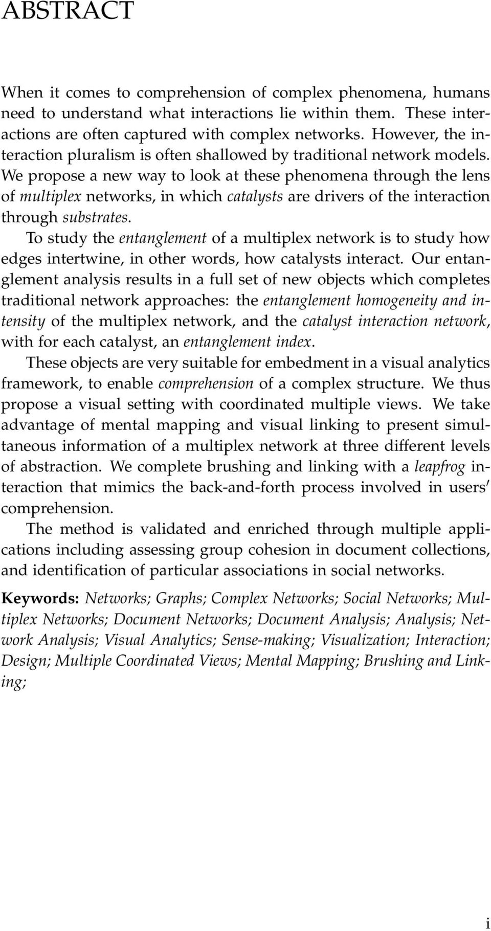 We propose a new way to look at these phenomena through the lens of multiplex networks, in which catalysts are drivers of the interaction through substrates.