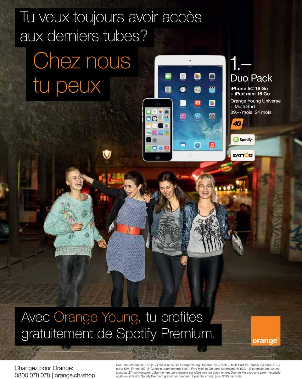 ch/shop Duo Pack iphone 5C 16 Go + ipad mini 16 Go: Orange Young Universe 79. / mois + Multi Surf 10. / mois, 24 mois. 40. / carte SIM. iphone 5C 16 Go sans abonnement: 649.
