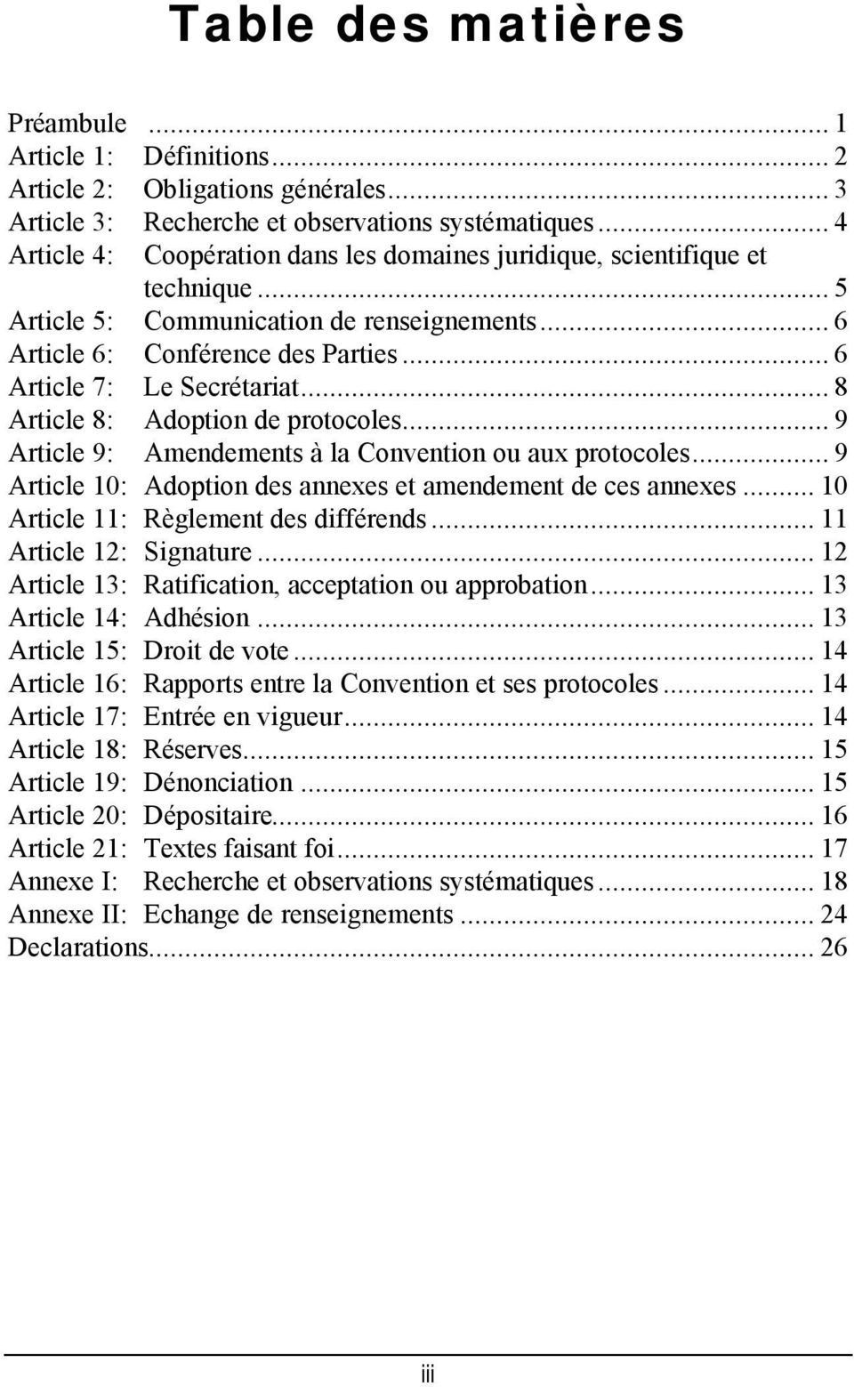 .. 8 Article 8: Adoption de protocoles... 9 Article 9: Amendements à la Convention ou aux protocoles... 9 Article 10: Adoption des annexes et amendement de ces annexes.