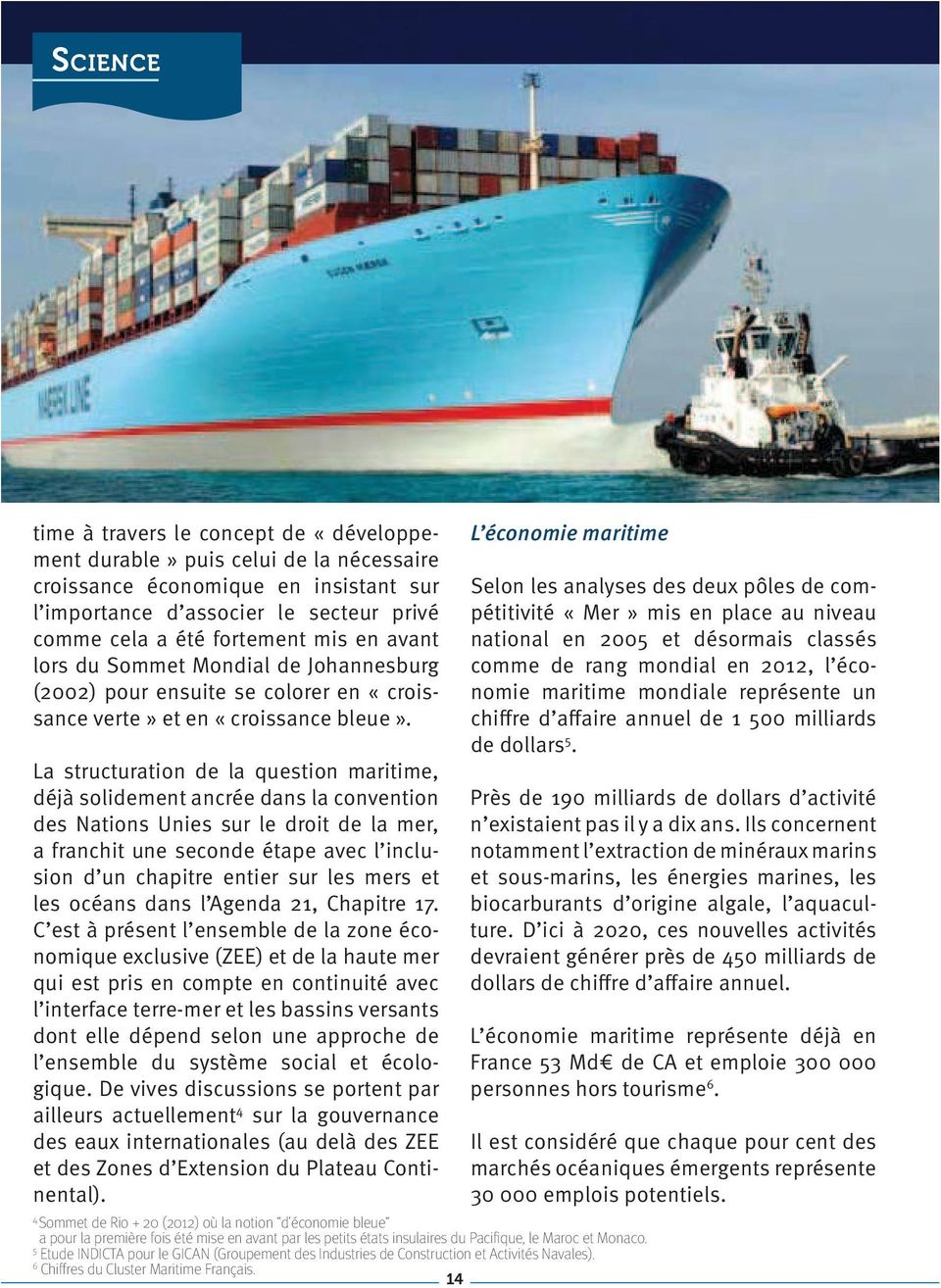 La structuration de la question maritime, déjà solidement ancrée dans la convention des Nations Unies sur le droit de la mer, a franchit une seconde étape avec l inclusion d un chapitre entier sur