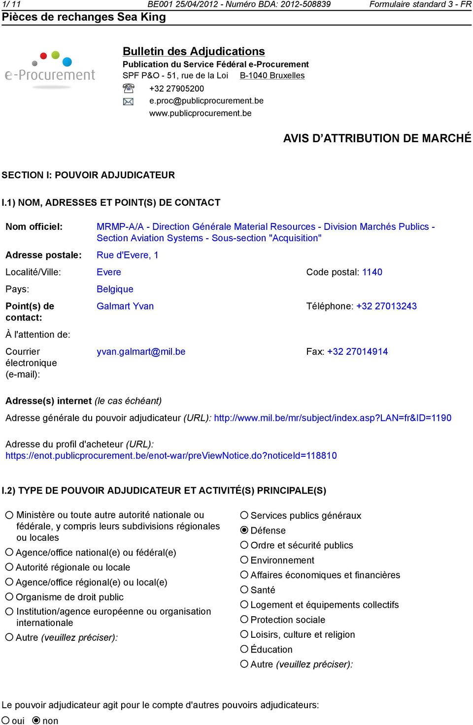 "1) NOM, ADRESSES ET POINT(S) DE CONTACT Nom officiel: MRMP-A/A - Direction Générale Material Resources - Division Marchés Publics - Section Aviation Systems - Sous-section ""Acquisition"" Adresse"
