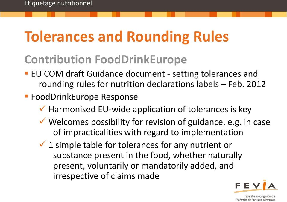2012 FoodDrinkEurope Response Harmonised EU-wide application of tolerances is key Welcomes possibility for revision of gu