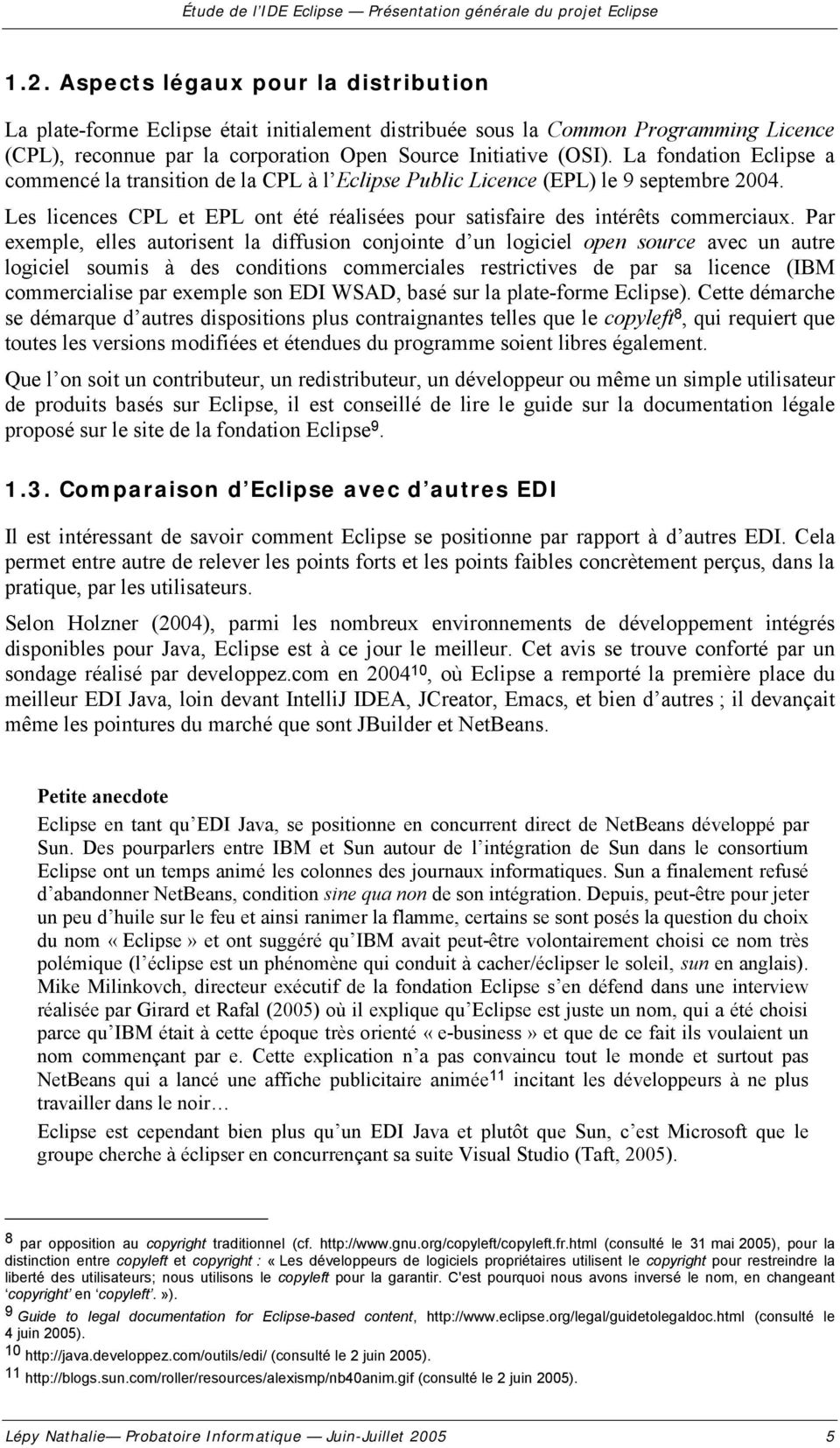 La fondation Eclipse a commencé la transition de la CPL à l Eclipse Public Licence (EPL) le 9 septembre 2004. Les licences CPL et EPL ont été réalisées pour satisfaire des intérêts commerciaux.