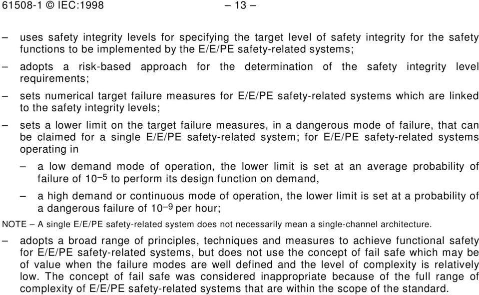 levels; sets a lower limit on the target failure measures, in a dangerous mode of failure, that can be claimed for a single E/E/PE safety-related system; for E/E/PE safety-related systems operating
