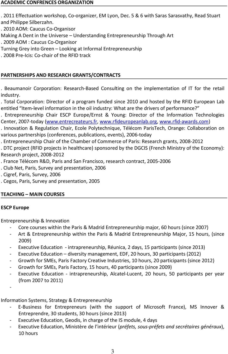 2008 Pre-Icis: Co-chair of the RFID track PARTNERSHIPS AND RESEARCH GRANTS/CONTRACTS. Beaumanoir Corporation: Research-Based Consulting on the implementation of IT for the retail industry.