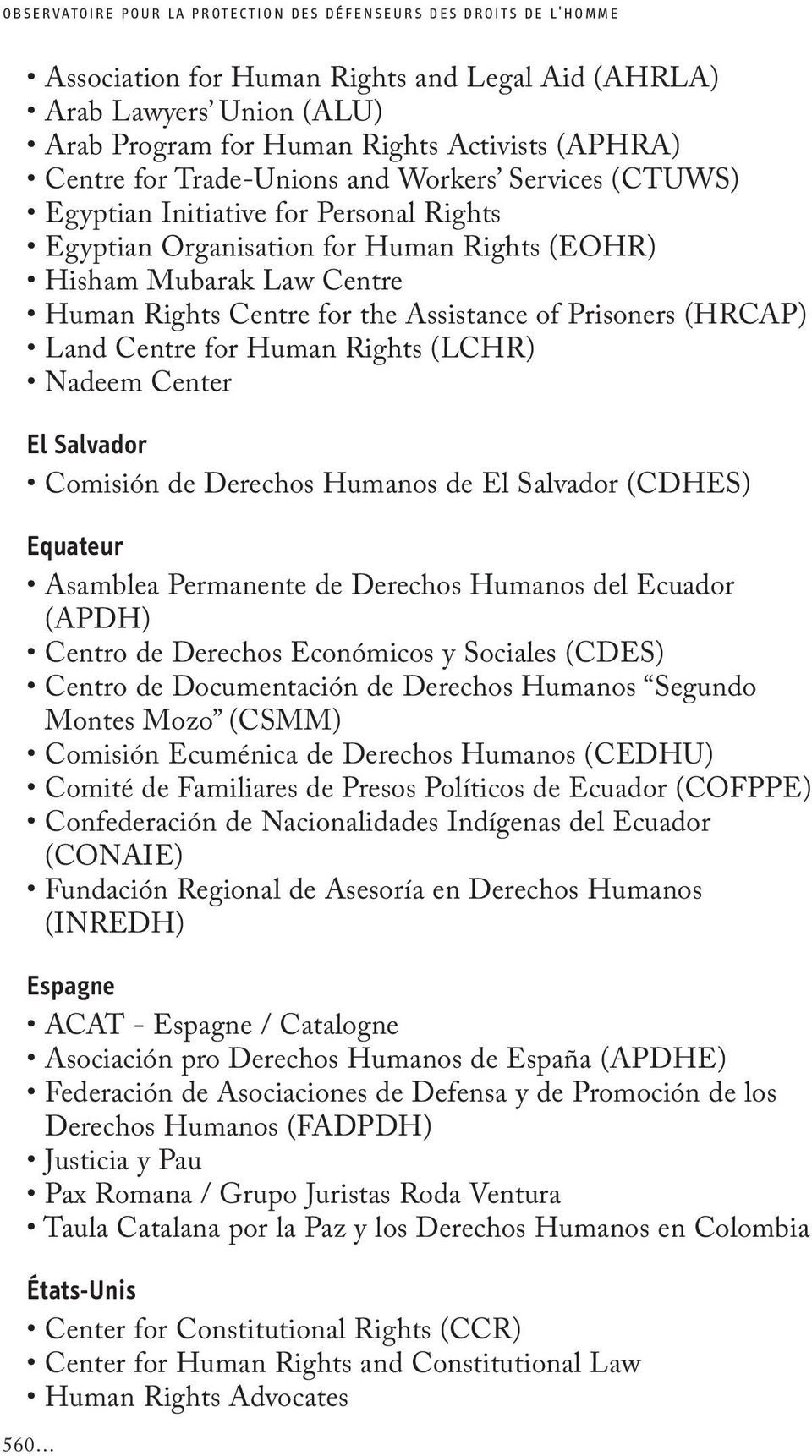 Assistance of Prisoners (HRCAP) Land Centre for Human Rights (LCHR) Nadeem Center El Salvador Comisión de Derechos Humanos de El Salvador (CDHES) Equateur Asamblea Permanente de Derechos Humanos del
