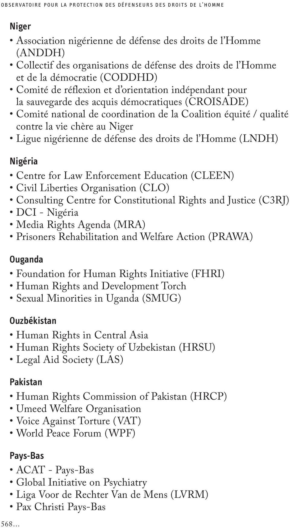 qualité contre la vie chère au Niger Ligue nigérienne de défense des droits de l Homme (LNDH) Nigéria Centre for Law Enforcement Education (CLEEN) Civil Liberties Organisation (CLO) Consulting Centre