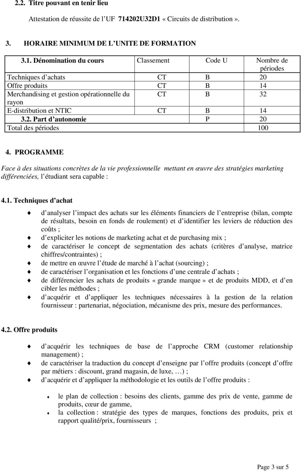 «Circuits de distribution». 3. HORAIRE MINIMUM DE L UNITE DE FORMATION 3.1.