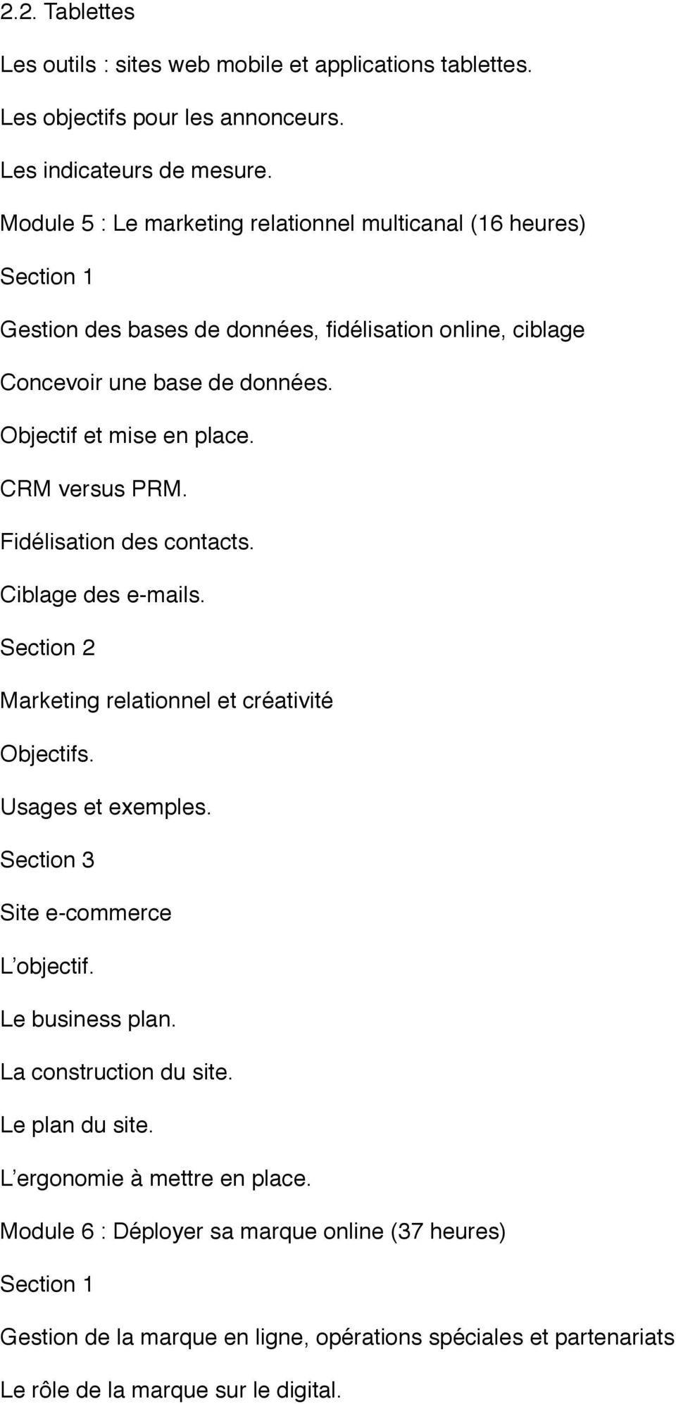 CRM versus PRM. Fidélisation des contacts. Ciblage des e-mails. Marketing relationnel et créativité Objectifs. Usages et exemples. Section 3 Site e-commerce L objectif.