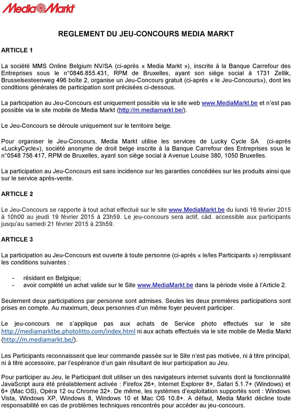 participation sont précisées ci-dessous. La participation au Jeu-Concours est uniquement possible via le site web www.mediamarkt.be et n est pas possible via le site mobile de Media Markt (http://m.
