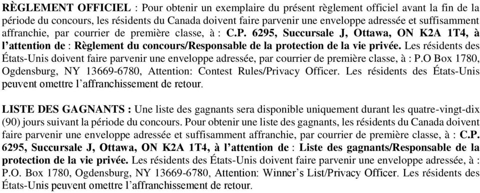 Les résidents des États-Unis doivent faire parvenir une enveloppe adressée, par courrier de première classe, à : P.O Box 1780, Ogdensburg, NY 13669-6780, Attention: Contest Rules/Privacy Officer.