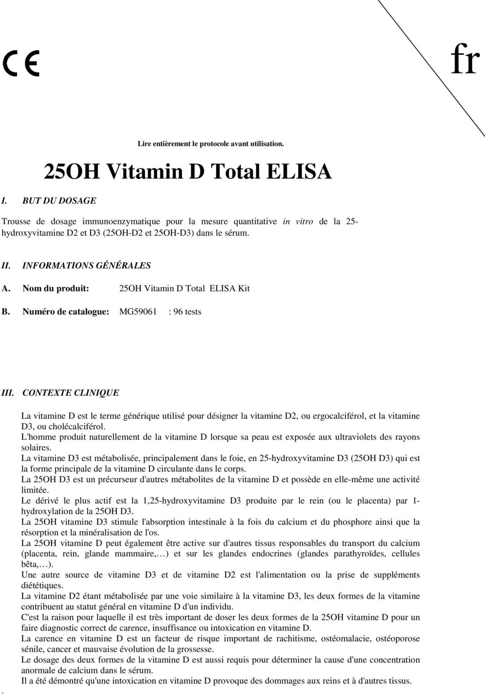 Nom du produit: 25OH Vitamin D Total ELISA Kit B. Numéro de catalogue: MG59061 : 96 tests III. CONTEXTE CLINIQUE.