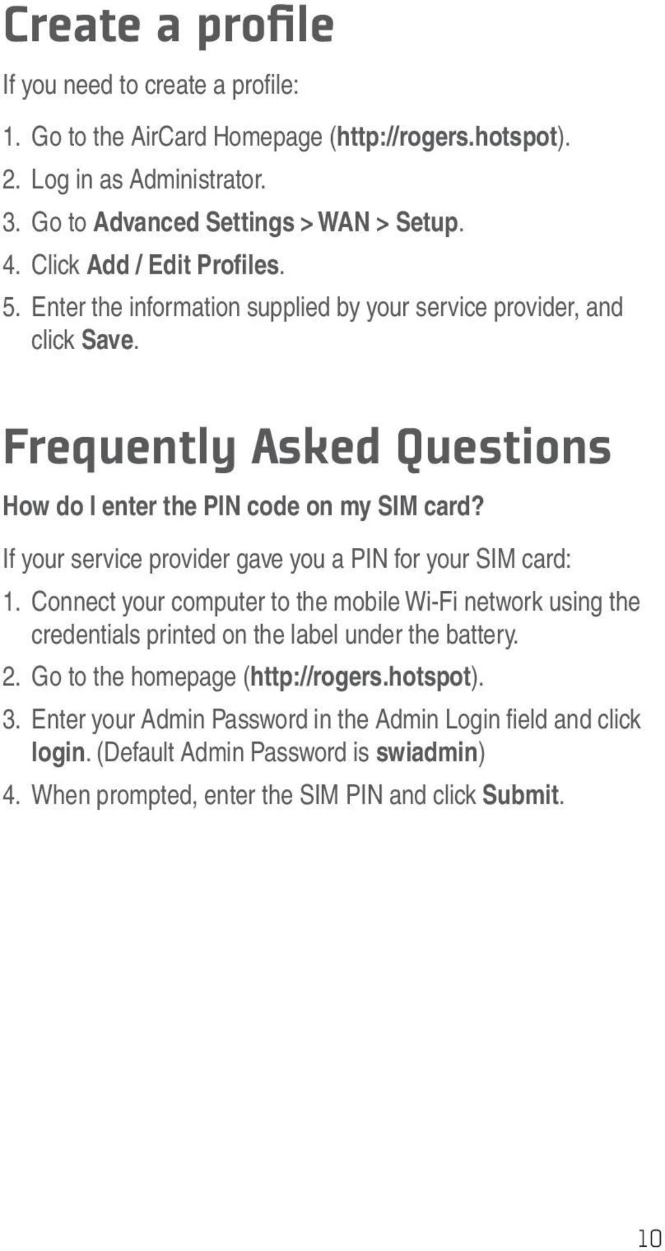 If your service provider gave you a PIN for your SIM card: 1. Connect your computer to the mobile Wi-Fi network using the credentials printed on the label under the battery. 2.