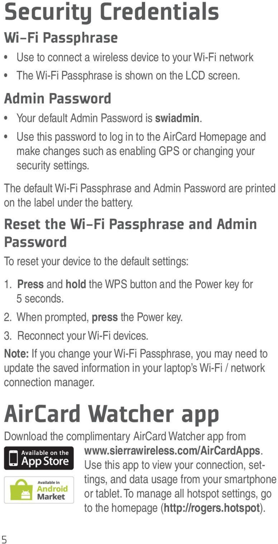 The default Wi-Fi Passphrase and Admin Password are printed on the label under the battery. Reset the Wi-Fi Passphrase and Admin Password To reset your device to the default settings: 1.
