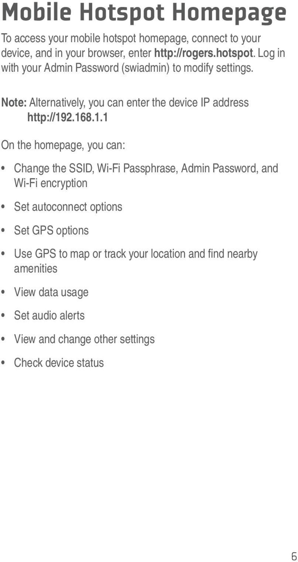 2.168.1.1 On the homepage, you can: Change the SSID, Wi-Fi Passphrase, Admin Password, and Wi-Fi encryption Set autoconnect options Set GPS
