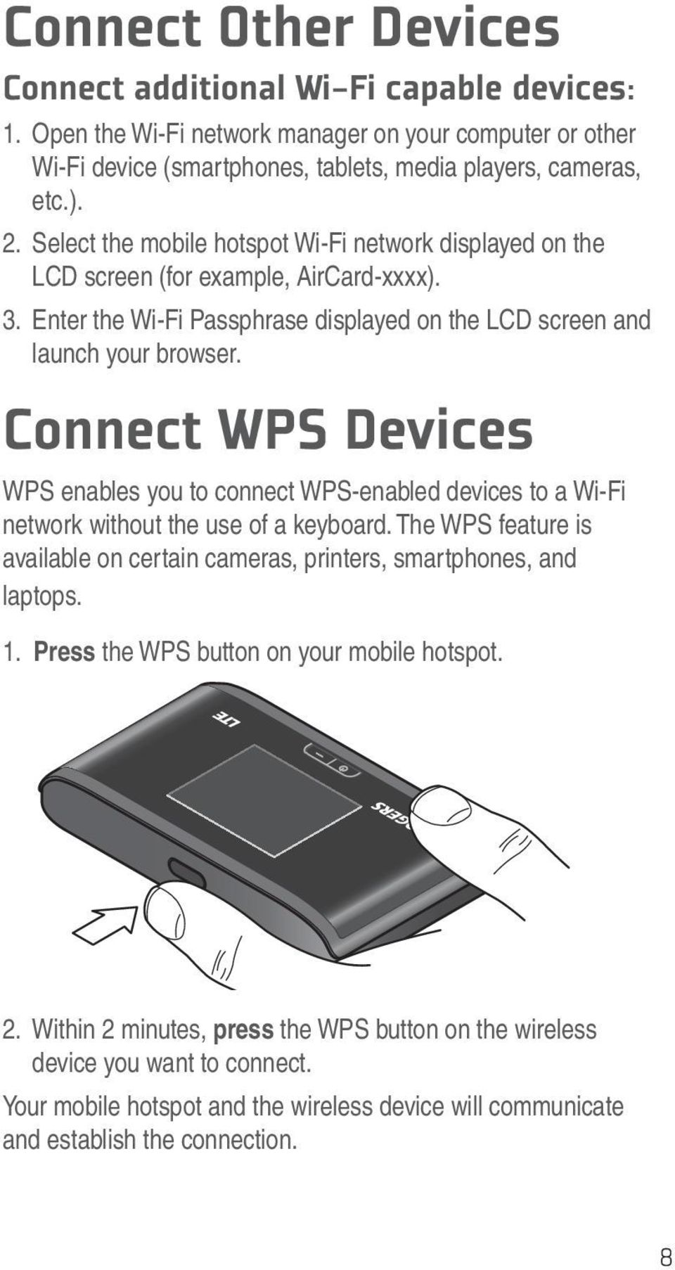 Connect WPS Devices WPS enables you to connect WPS-enabled devices to a Wi-Fi network without the use of a keyboard.