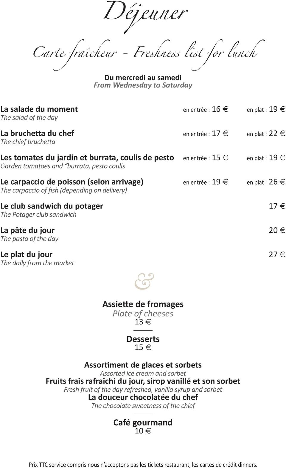 (selon arrivage) en entrée : 19 e en plat : 26 e The carpaccio of fish (depending on delivery) Le club sandwich du potager The Potager club sandwich La pâte du jour The pasta of the day 17 e 20 e Le