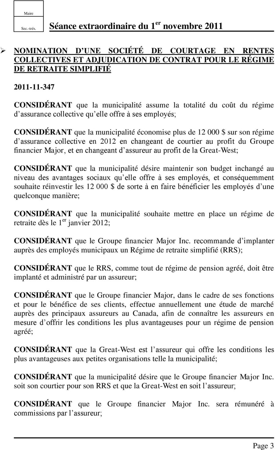 du Groupe financier Major, et en changeant d assureur au profit de la Great-West; CONSIDÉRANT que la municipalité désire maintenir son budget inchangé au niveau des avantages sociaux qu elle offre à