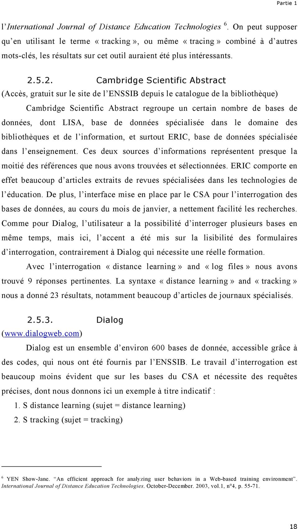 5.2. Cambridge Scientific Abstract (Accès, gratuit sur le site de l ENSSIB depuis le catalogue de la bibliothèque) Cambridge Scientific Abstract regroupe un certain nombre de bases de données, dont