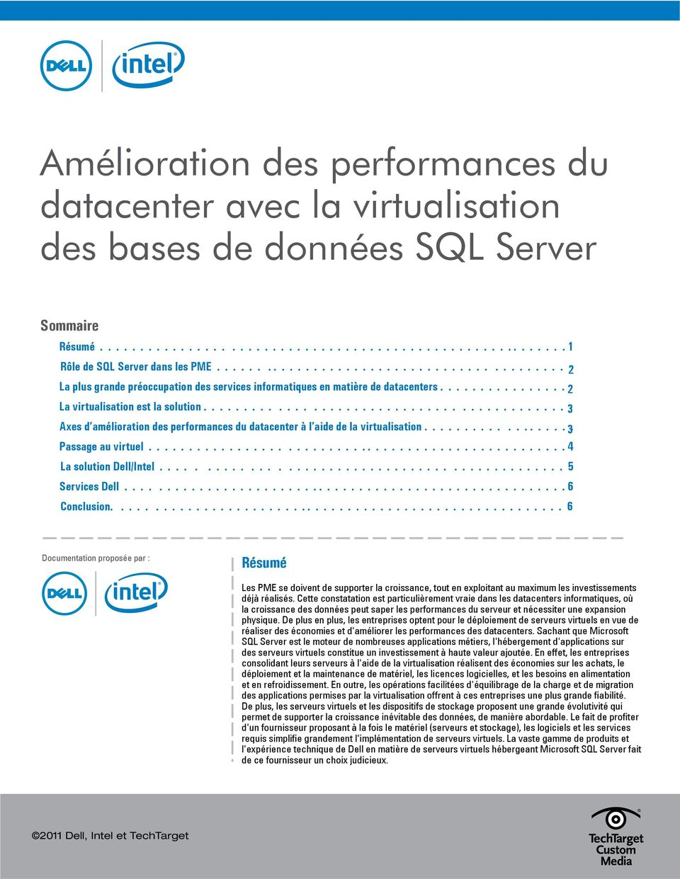 ........................................... 3 Axes d amélioration des performances du datacenter à l aide de la virtualisation.................. 3. Passage au virtuel.................................................... 4 La solution Dell/Intel.