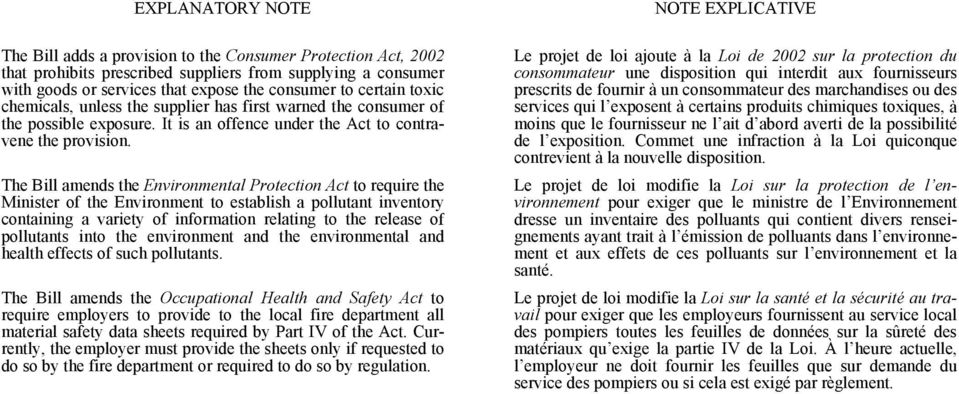 The Bill amends the Environmental Protection Act to require the Minister of the Environment to establish a pollutant inventory containing a variety of information relating to the release of