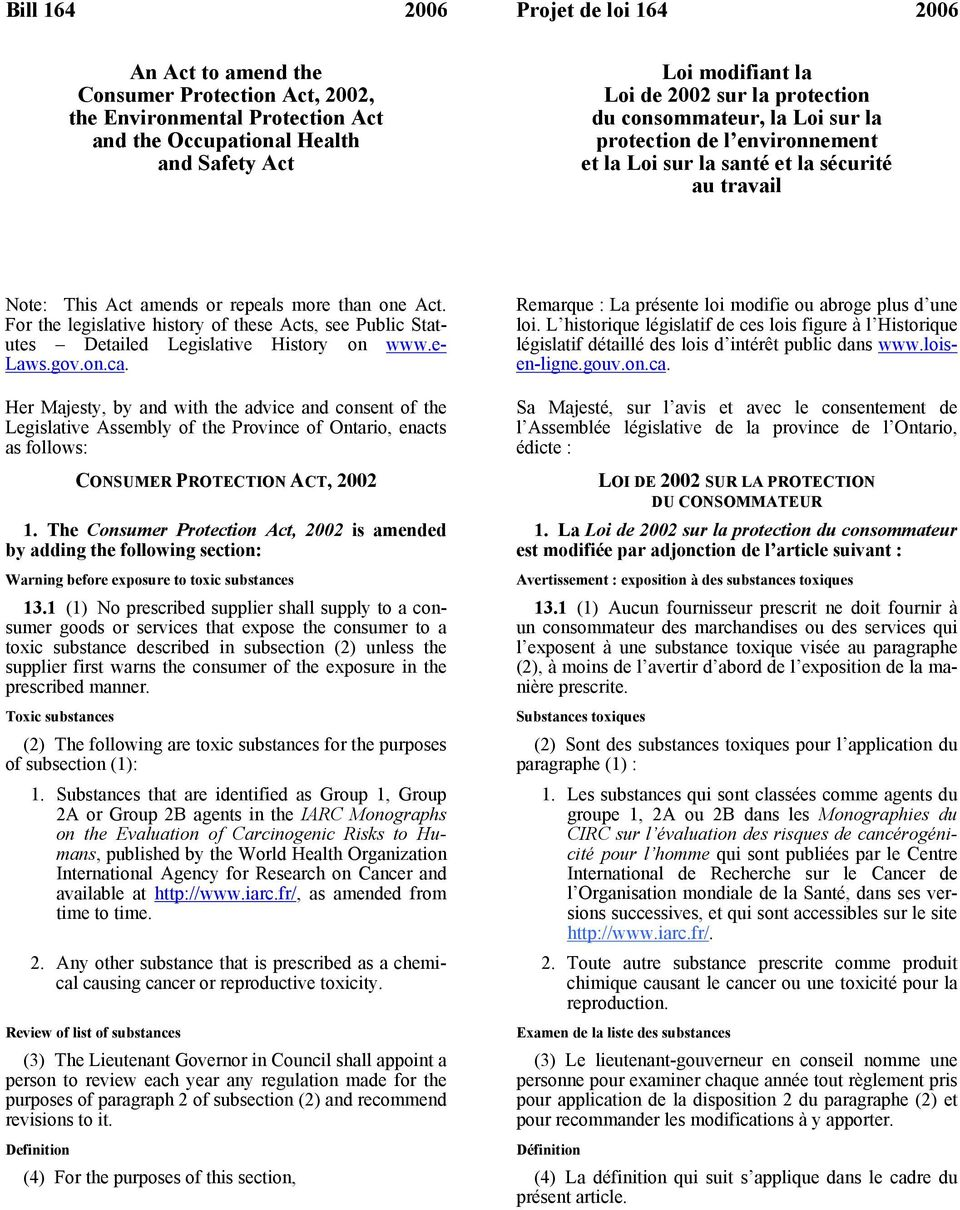 For the legislative history of these Acts, see Public Statutes Detailed Legislative History on www.e- Laws.gov.on.ca.