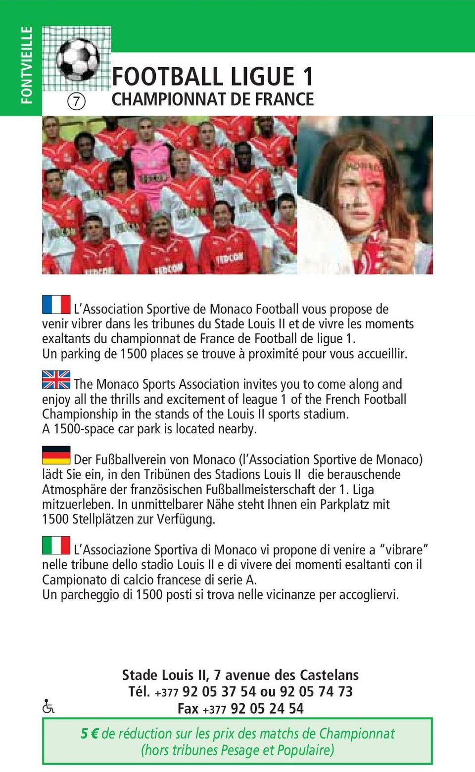 The Monaco Sports Association invites you to come along and enjoy all the thrills and excitement of league 1 of the French Football Championship in the stands of the Louis II sports stadium.