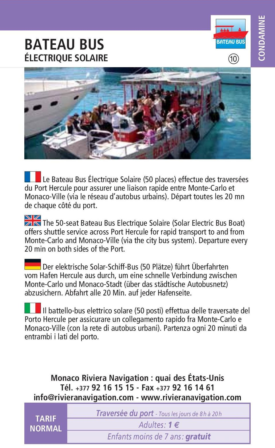 The 50-seat Bateau Bus Electrique Solaire (Solar Electric Bus Boat) offers shuttle service across Port Hercule for rapid transport to and from Monte-Carlo and Monaco-Ville (via the city bus system).