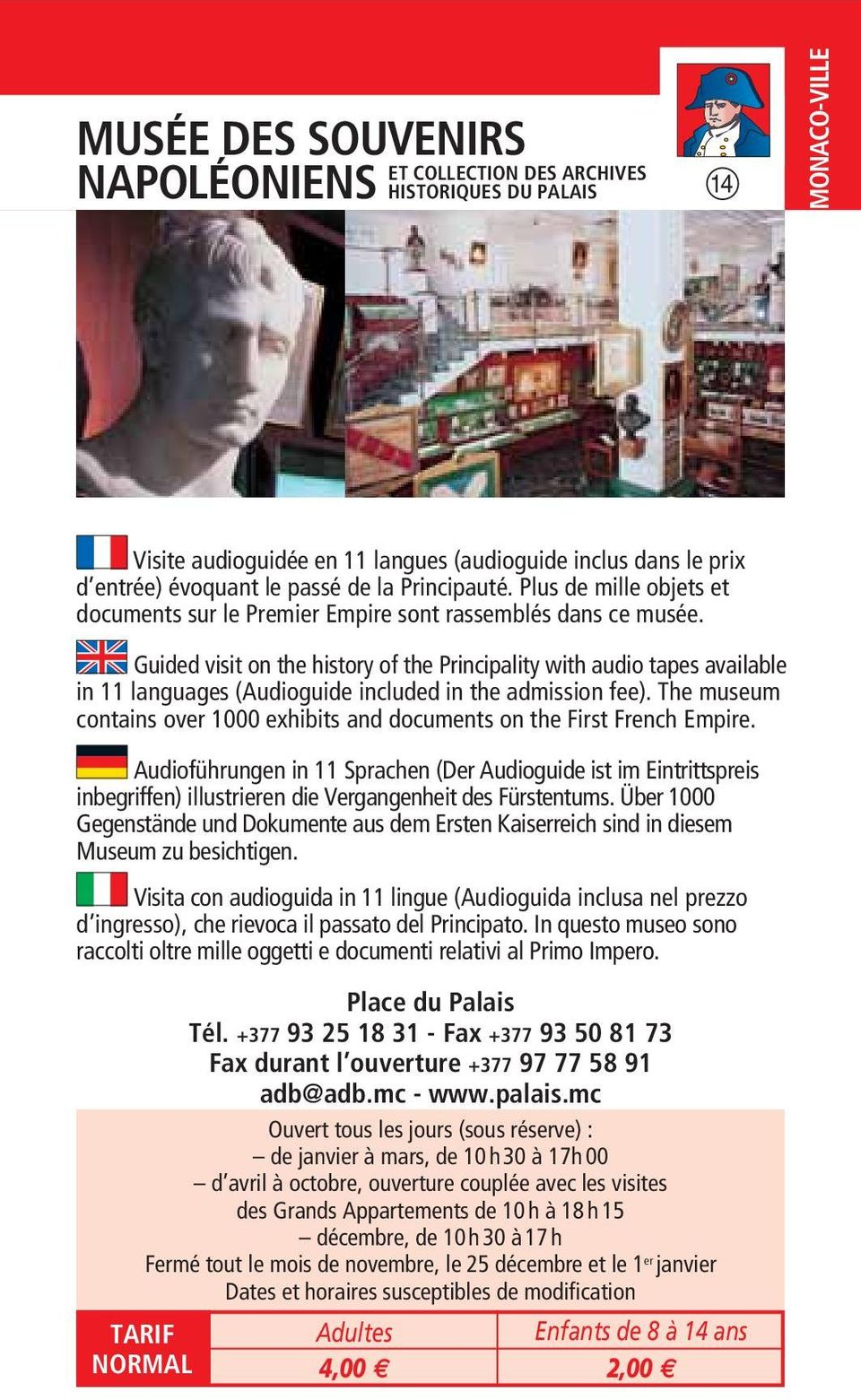 Guided visit on the history of the Principality with audio tapes available in 11 languages (Audioguide included in the admission fee).