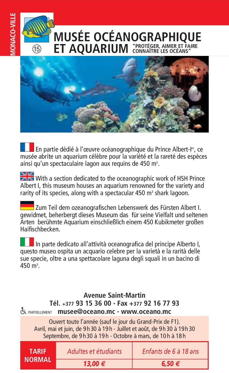 With a section dedicated to the oceanographic work of HSH Prince Albert I, this museum houses an aquarium renowned for the variety and rarity of its species, along with a spectacular 450 m 3 shark