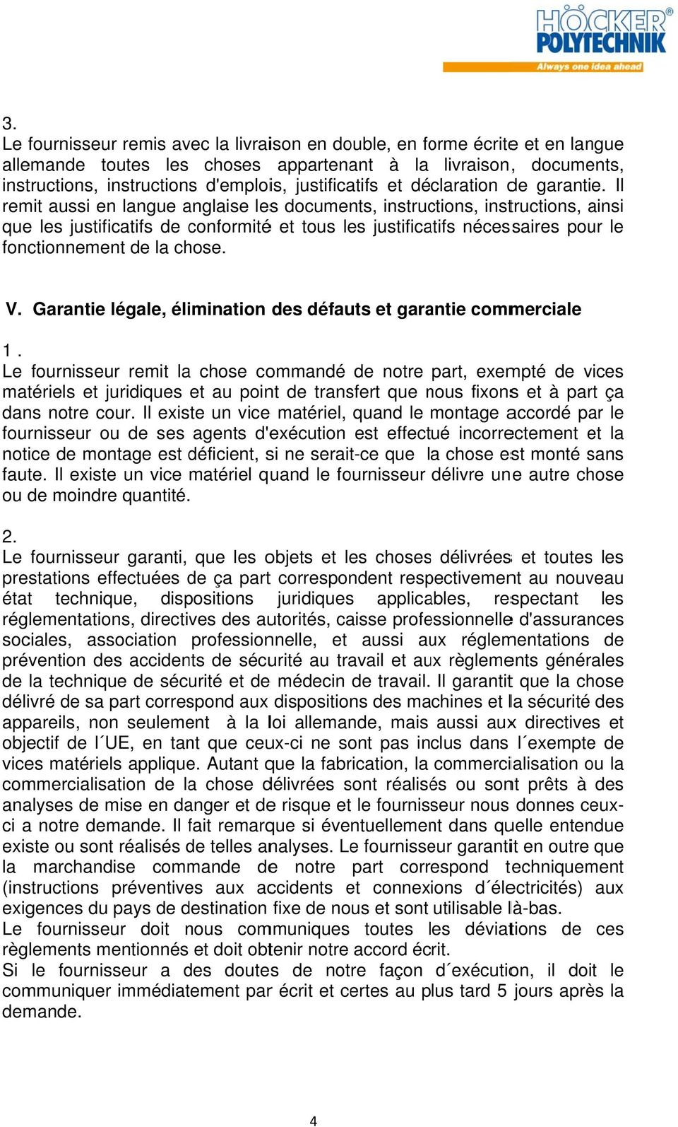 Il remit aussi en langue anglaise less documents, instructions, instructions, ainsi que les justificatifs conformité é et tous les justificatifs nécessaires pour le fonctionnement la chose. V.