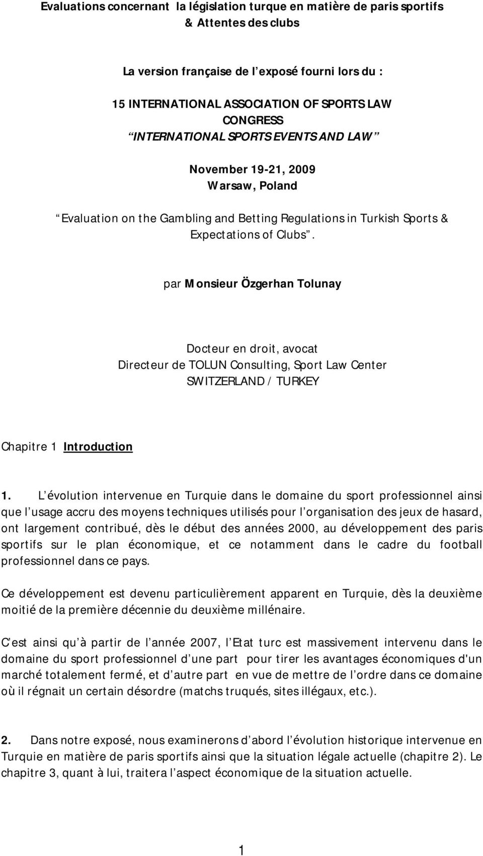 par Monsieur Özgerhan Tolunay Docteur en droit, avocat Directeur de TOLUN Consulting, Sport Law Center SWITZERLAND / TURKEY Chapitre 1 Introduction 1.