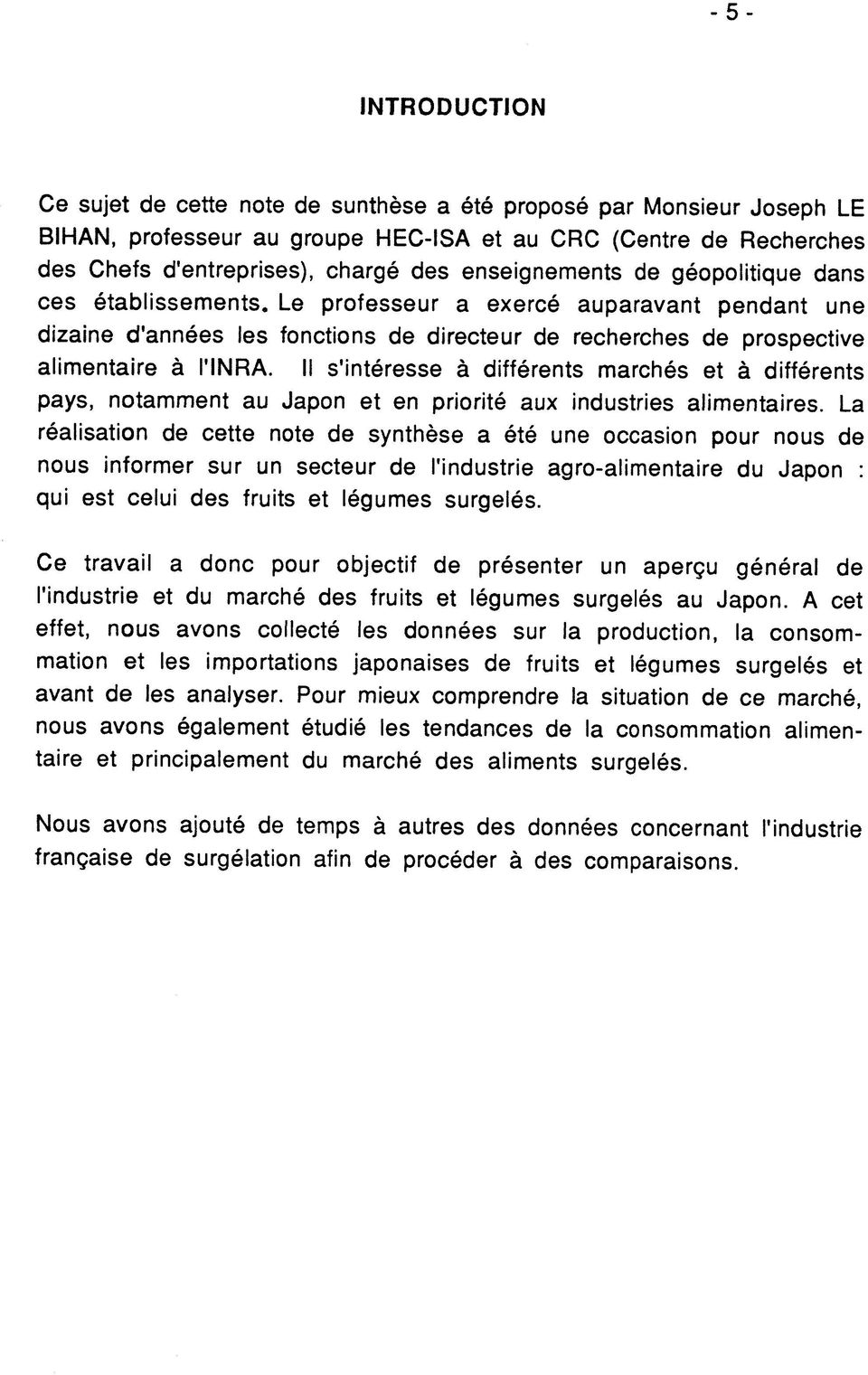 II s'interesse a differents marches et a differents pays, notamment au Japon et en priorite aux industries alimentaires.