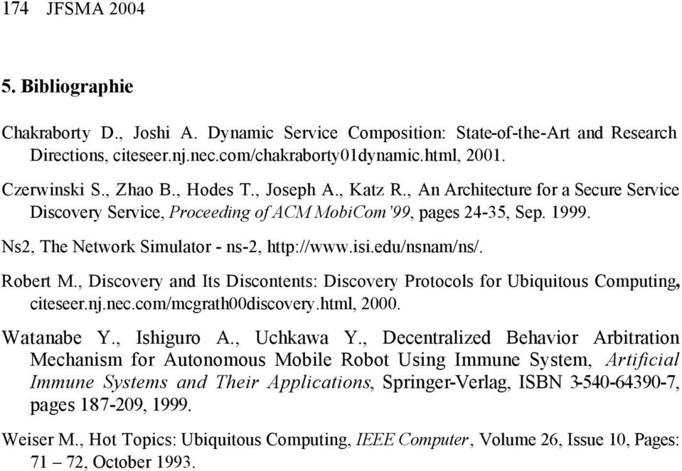 edu/nsnam/ns/. Robert M., Discovery and Its Discontents: Discovery Protocols for Ubiquitous Computing, citeseer.nj.nec.com/mcgrath00discovery.html, 2000. Watanabe Y., Ishiguro A., Uchkawa Y.