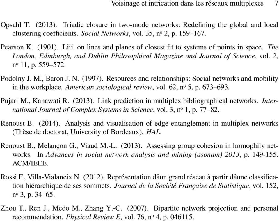 2, n o 11, p. 559 572. Podolny J. M., Baron J. N. (1997). Resources and relationships: Social networks and mobility in the workplace. American sociological review, vol. 62, n o 5, p. 673 693.