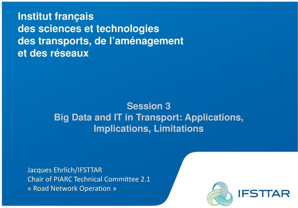 Applications, Implications, Limitations Jacques Ehrlich/IFSTTAR